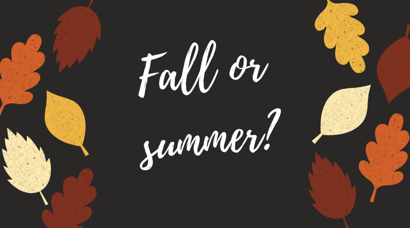 Fall or summer?