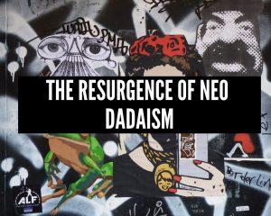 The Resurgence of Neo Dadaism