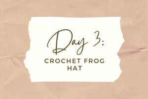 DAY 3: Crochet Frog Bucket Hat